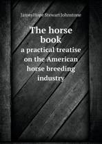 The Horse Book a Practical Treatise on the American Horse Breeding Industry