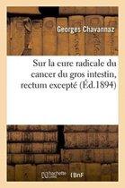 Sur La Cure Radicale Du Cancer Du Gros Intestin Rectum Except�