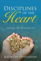 Disciplines of the Heart - Cultivating True Devotion for God