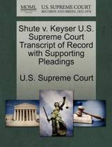 Shute V. Keyser U.S. Supreme Court Transcript of Record with Supporting Pleadings