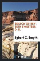 Sketch of Rev. Seth Sweetser, D. D.