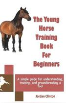 The Young Horse Training Book for Beginners
