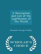 A Description and List of the Lighthouses of the World - Scholar's Choice Edition