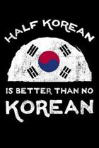 Half Korean Is Better Than No Korean: Kpop Notebook to Write In, 6x9, Blank Lined Journal