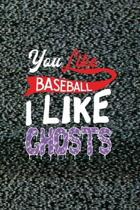 You Like Baseball I Like Ghosts: All Purpose 6x9 Blank Lined Notebook Journal Way Better Than A Card Trendy Unique Gift Static Ghosts