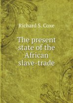 The Present State of the African Slave-Trade