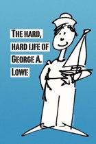 The Hard, Hard Life of George A. Lowe