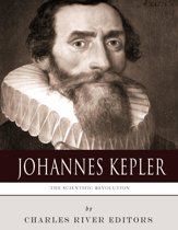 The Scientific Revolution: The Life and Legacy of Johannes Kepler