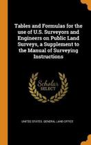 Tables and Formulas for the Use of U.S. Surveyors and Engineers on Public Land Surveys, a Supplement to the Manual of Surveying Instructions