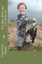 The Boy with the Us Fisheries