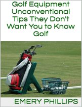 Golf Equipment: Unconventional Tips They Don't Want You to Know Golf