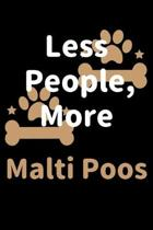 Less People, More Malti Poos: Journal (Diary, Notebook) Funny Dog Owners Gift for Malti Poo Lovers