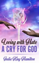 Loving with Hate a Cry for God