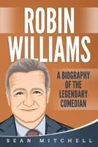 Robin Williams: A Biography of the Legendary Comedian