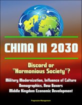 China in 2030: Discord or ''Harmonious Society''? Military Modernization, Influence of Culture, Demographics, New Boxers, Middle Kingdom Economic Development