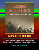 Lessons Encountered: Learning from the Long War - Afghanistan and Iraq, Taliban, al-Qaeda, Hillary Clinton, President Bush, Cheney, Petraeus, Powell, Rice, Obama, Saddam Hussein, Historical Timelines