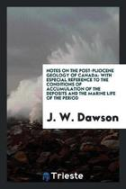 Notes on the Post-Pliocene Geology of Canada
