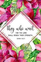 They Who Wait For The Lord Shall Renew Their Strength: ISAIAH 40:31 Academic Planner, Weekly Planner with Bible Verses September 2019 - August 2020, C