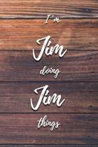 I'm Jim Doing Jim Things: 6x9'' Dot Bullet Notebook/Journal Funny Gift Idea