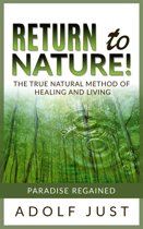 Return to nature! The true natural method of healing and living