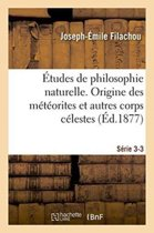 tudes de Philosophie Naturelle. Origine Des M t orites Et Autres Corps C lestes S rie 3-3