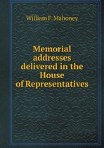 Memorial Addresses Delivered in the House of Representatives