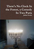 There's No Clock in the Forest, a Comedy in Two Parts