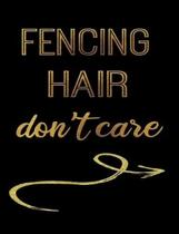 Fencing Hair Don't Care: Journal Composition Notebook 7.44'' x 9.69'' 100 pages 50 sheets Recreation Book