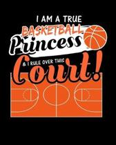 I Am A True Basketball Princess & I Rule Over This Court: Art and Drawing Sketch Book