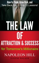 The Law of Attraction and Success for Tomorrow's Millionaire: How to Think, Grow Rich, and Take Back Your Life in 12 Lessons