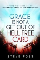 Grace Is Not a Get Out of Hell Free Card