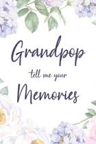 Grandpop Tell Me Your Memories: 6x9'' Prompted Questions Keepsake Mini Autobiography Floral Notebook/Journal Funny Gift Idea For Grandpa, Grandad, Gran