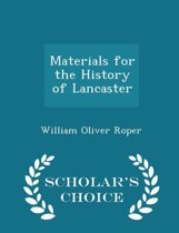 Materials for the History of Lancaster - Scholar's Choice Edition