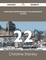 Worldwide Interoperability for Microwave Access 22 Success Secrets - 22 Most Asked Questions On Worldwide Interoperability for Microwave Access - What You Need To Know
