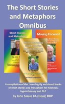 The Short Stories and Metaphors Omnibus. a Compilation of the Three Highly Acclaimed Books of Short Stories and Metaphors for Hypnosis, Hypnotherapy a