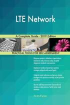 Lte Network a Complete Guide - 2019 Edition