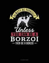 Always Be Yourself Unless You Can Be a Borzoi Then Be a Borzoi