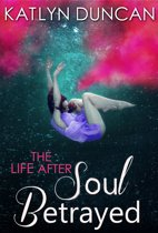 Soul Betrayed (The Life After trilogy - Book 3)