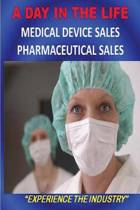 A Day in the Life - Medical Device Sales and Pharmaceutical Sales