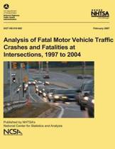 Analysis of Fatal Motor Vehicle Traffic Crashes and Fatalities at Intersections, 1997 to 2004