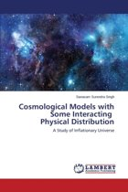 Cosmological Models with Some Interacting Physical Distribution
