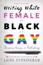 d12b80ae8f5 Writing While Female or Black or Gay