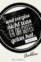 Und vergiss nicht was er dir Gutes getan hat. Psalm 103 Dankbar Notizbuch