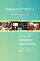 Employment And Training Administration A Complete Guide - 2020 Edition