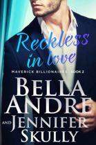 Reckless In Love: The Maverick Billionaires, Book 2