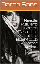 Needle Play and Getting Castrated at the BDSM Club (A Horror Erotica)