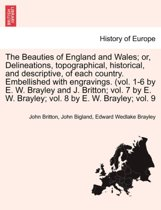 The Beauties of England and Wales; Or, Delineations, Topographical, Historical, and Descriptive, of Each Country. Embellished with Engravings. (Vol. 1-6 by E. W. Brayley and J. Britton; Vol. 7 by E. W. Brayley; Vol. 8 by E. W. Brayley; Vol. 9 Vol. V
