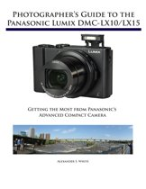 Photographer's Guide to the Panasonic Lumix DMC-LX10/LX15