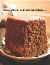 Oatmeal Cakes and Spice Cakes Recipes