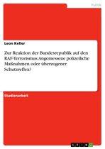Zur Reaktion der Bundesrepublik auf den RAF-Terrorismus: Angemessene polizeiliche Maßnahmen oder überzogener Schutzreflex?